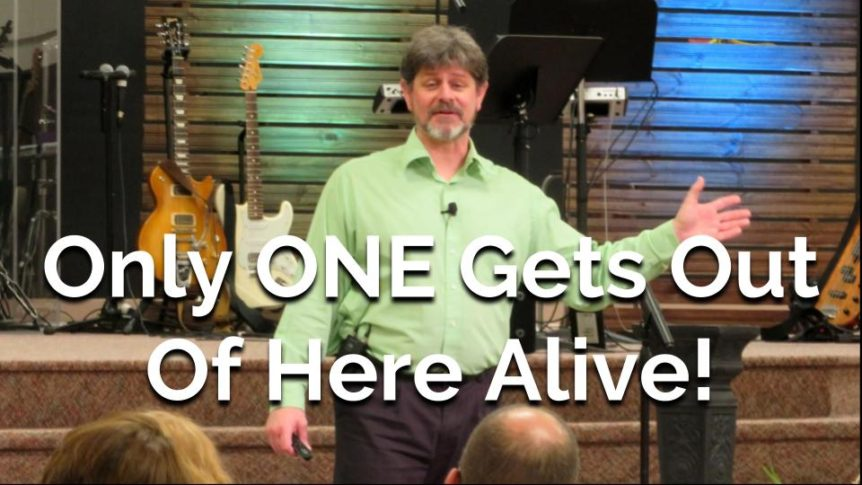 4/21/2019 – Only One Gets Out of Here Alive – Easter Message